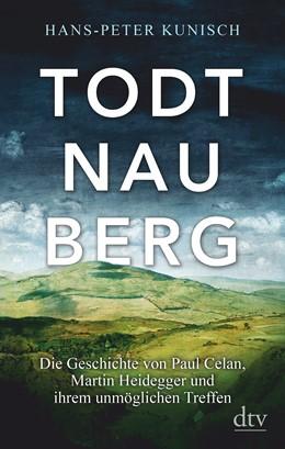 Abbildung von Kunisch   Todtnauberg   2020   Die Geschichte von Paul Celan,...