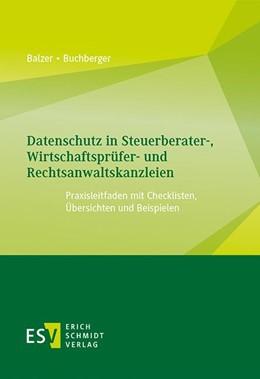 Abbildung von Balzer / Buchberger | Datenschutz in Steuerberater-, Wirtschaftsprüfer- und Rechtsanwaltskanzleien | 2020 | Praxisleitfaden mit Checkliste...