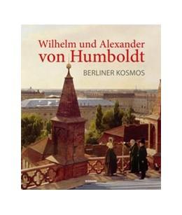 Abbildung von Spies / Tintemann   Wilhelm und Alexander von Humboldt. Berliner Kosmos   1. Auflage   2019   beck-shop.de