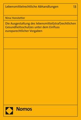 Abbildung von Honstetter   Die Ausgestaltung des lebensmittel(straf)rechtlichen Gesundheitsschutzes unter dem Einfluss europarechtlicher Vorgaben   2019