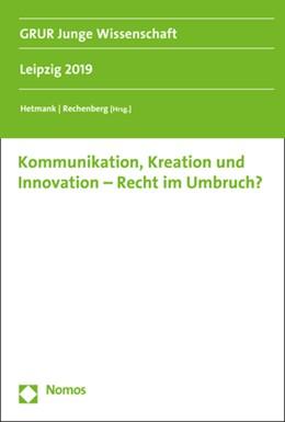 Abbildung von Hetmank / Rechenberg   Kommunikation, Kreation und Innovation - Recht im Umbruch?   1. Auflage   2019   beck-shop.de
