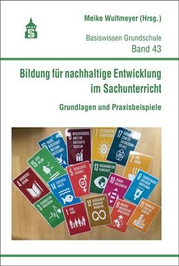 Abbildung von Wulfmeyer | Bildung für nachhaltige Entwicklung im Sachunterricht | mit zahlr. farb. Abb. | 2020 | Grundlagen und Praxisbeispiele | 43