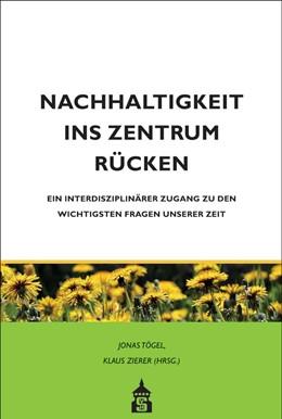Abbildung von Tögel / Zierer | Nachhaltigkeit ins Zentrum rücken | mit zahlr. farb. Abb. | 2020 | Ein interdisziplinärer Zugang ...