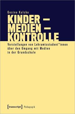 Abbildung von Kulcke | Kinder. Medien. Kontrolle. | 1. Auflage | 2020 | beck-shop.de