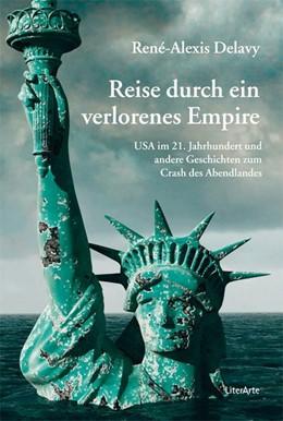 Abbildung von Delavy | Reise durch ein verlorenes Empire | 1. Auflage | 2019 | beck-shop.de