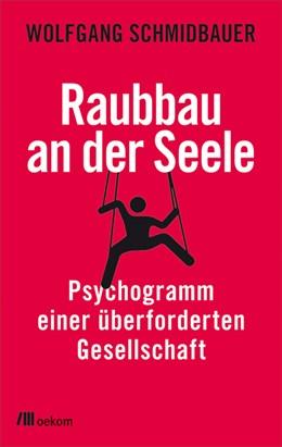 Abbildung von Schmidbauer | Raubbau an der Seele | 2019 | Psychogramm einer überforderte...