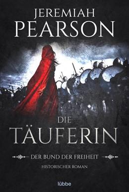 Abbildung von Pearson | Die Täuferin | 1. Auflage | 2020 | beck-shop.de