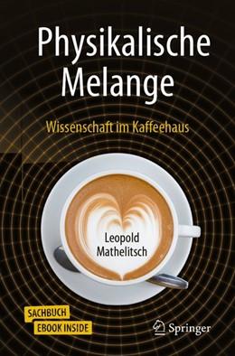 Abbildung von Mathelitsch | Physikalische Melange | 2019 | Wissenschaft im Kaffeehaus