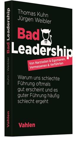 Abbildung von Kuhn / Weibler | Bad Leadership | 2020 | Von Narzissten & Egomanen, Ver...