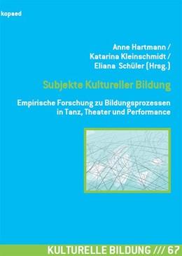Abbildung von Hartmann / Kleinschmidt | Subjekte Kultureller Bildung | 1. Auflage | 2021 | beck-shop.de