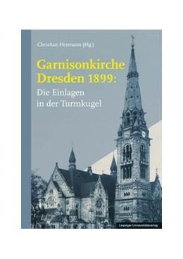 Abbildung von Hermann | Garnisonkirche Dresden 1899: | 2019 | Die Einlagen in der Turmkugel