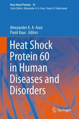 Abbildung von Asea / Kaur | Heat Shock Protein 60 in Human Diseases and Disorders | 1st ed. 2019 | 2019