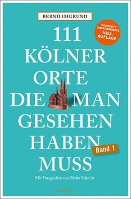 Abbildung von Imgrund | 111 Kölner Orte, die man gesehen haben muss | 1. Auflage | 2020 | beck-shop.de