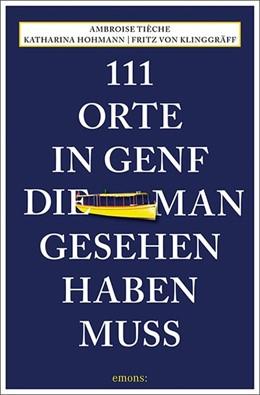 Abbildung von Hohmann / Klinggräff / Tièche   111 Orte in Genf, die man gesehen haben muss   1. Auflage   2020   Reiseführer
