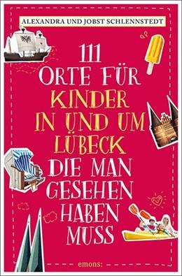 Abbildung von Schlennstedt | 111 Orte für Kinder in und um Lübeck, die man gesehen haben muss | 1. Auflage | 2020 | Reiseführer