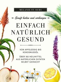 Abbildung von St. Ours | Einfach natürlich gesund: Sanft heilen und vorbeugen | 1. Auflage | 2020 | beck-shop.de
