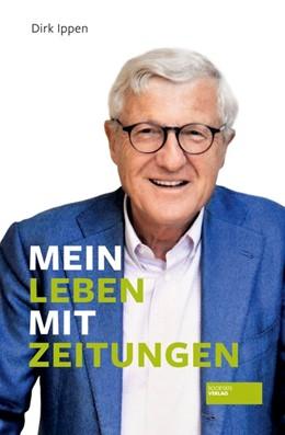 Abbildung von Ippen | Mein Leben mit Zeitungen | 1. Auflage | 2019 | beck-shop.de