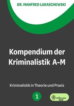 Abbildung von Lukaschewski | Kompendium der Kriminalistik A - M. Band 1 | 3. Auflage | 2019 | beck-shop.de
