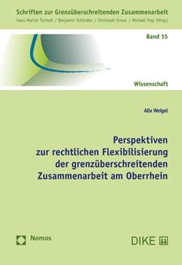 Abbildung von Weigel | Perspektiven zur rechtlichen Flexibilisierung der grenzüberschreitenden Zusammenarbeit am Oberrhein | 2019 | Schriften zur Grenzüberschreit... | 15