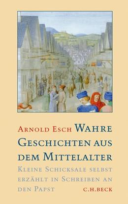 Abbildung von Esch, Arnold | Wahre Geschichten aus dem Mittelalter | 2010 | Kleine Schicksale selbst erzäh...