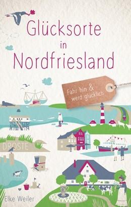 Abbildung von Weiler | Glücksorte in Nordfriesland | 1. Auflage | 2020 | Fahr hin und werd glücklich