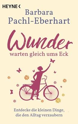 Abbildung von Pachl-Eberhart | Wunder warten gleich ums Eck | 1. Auflage | 2021 | beck-shop.de