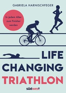 Abbildung von Harnischfeger | Life Changing Triathlon | 1. Auflage | 2021 | beck-shop.de