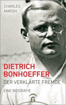 Abbildung von Marsh | Dietrich Bonhoeffer | 2020 | Der verklärte Fremde. Eine Bio...