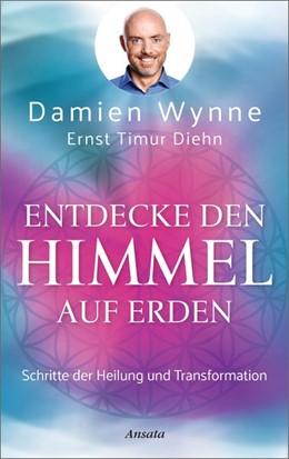 Abbildung von Wynne / Diehn   Entdecke den Himmel auf Erden   2020   Schritte zur inneren Heilung u...