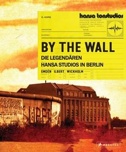 Abbildung von Wickholm / Emdén / Ilbert | By the Wall | 2021 | Die legendären Hansa Studios i...