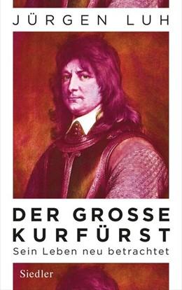 Abbildung von Luh | Der Große Kurfürst | 1. Auflage | 2020 | beck-shop.de