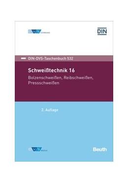 Abbildung von Schweißtechnik 16 | 2. Auflage | 2020 | Bolzenschweißen, Reibschweißen...