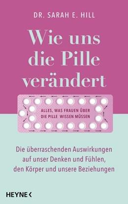 Abbildung von Hill | Wie uns die Pille verändert | 2020 | Die überraschenden Auswirkunge...