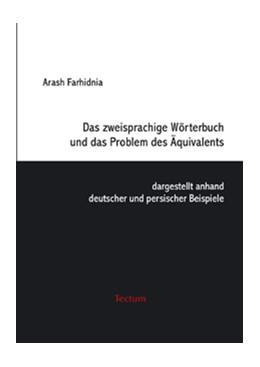 Abbildung von Farhidnia   Das zweisprachige Wörterbuch und das Problem des Äquivalents, dargestellt anhand deutscher und persischer Beispiele   2006   Ein Beitrag zur vergleichenden...