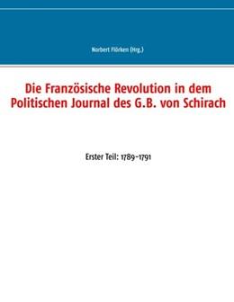 Abbildung von Flörken   Die Französische Revolution in dem Politischen Journal des G.B. von Schirach   2019   Erster Teil: 1789-1791
