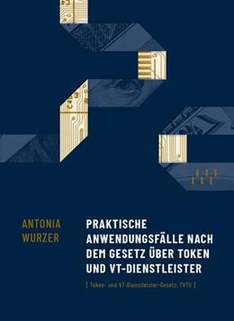 Abbildung von Wurzer | Praktische Anwendungsfälle nach dem Gesetz über Token und VT-Dienstleister | 2019 | Token-und VT-Dienstleister-Ges...