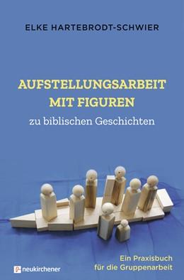Abbildung von Hartebrodt-Schwier | Aufstellungsarbeit mit Figuren zu biblischen Geschichten | 1. Auflage | 2020 | beck-shop.de