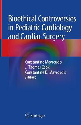 Abbildung von Mavroudis / Cook | Bioethical Controversies in Pediatric Cardiology and Cardiac Surgery | 1st ed. 2020 | 2020