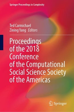 Abbildung von Carmichael / Yang   Proceedings of the 2018 Conference of the Computational Social Science Society of the Americas   1st ed. 2020   2020