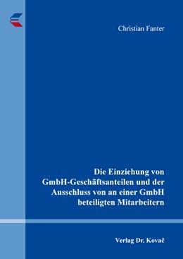Abbildung von Fanter | Die Einziehung von GmbH-Geschäftsanteilen und der Ausschluss von an einer GmbH beteiligten Mitarbeitern | 1. Auflage | 2020 | 235 | beck-shop.de