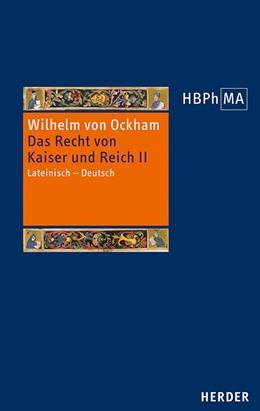Abbildung von Wilhelm von Ockham | De iuribus Romani imperii. III.2 Dialogus. Das Recht von Kaiser und Reich, III.2 Dialogus | 1. Auflage | 2020 | Lateinisch – Deutsch. Übersetz... | 49/II