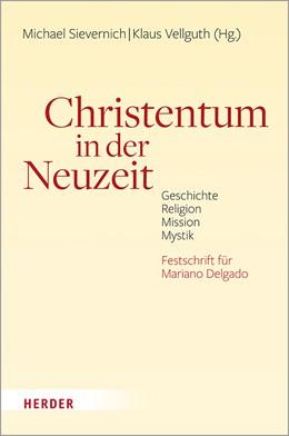 Abbildung von Sievernich / Vellguth | Christentum in der Neuzeit | 1. Auflage | 2020 | beck-shop.de