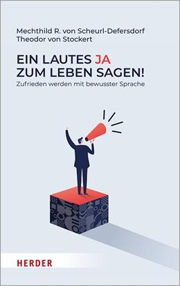 Abbildung von Scheurl-Defersdorf / von Stockert   Ein lautes Ja zum Leben sagen!   1. Auflage   2020   Zufrieden werden mit bewusster...