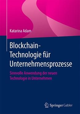 Abbildung von Adam | Blockchain-Technologie für Unternehmensprozesse | 2020 | Sinnvolle Anwendung der neuen ...
