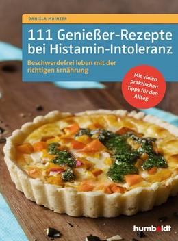 Abbildung von Mainzer | 111 Genießer-Rezepte bei Histamin-Intoleranz | 2020 | Beschwerdefrei leben mit der r...