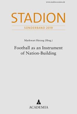 Abbildung von Herzog | Football as an Instrument of Nation-Building | 1. Auflage | 2021 | beck-shop.de