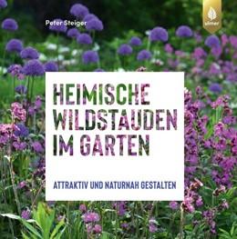 Abbildung von Steiger | Heimische Wildstauden im Garten | 2020 | Attraktiv und naturnah gestalt...