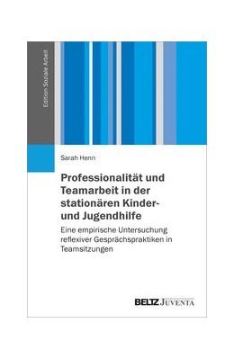 Abbildung von Henn | Professionalität und Teamarbeit in der stationären Kinder- und Jugendhilfe | 1. Auflage | 2020 | beck-shop.de