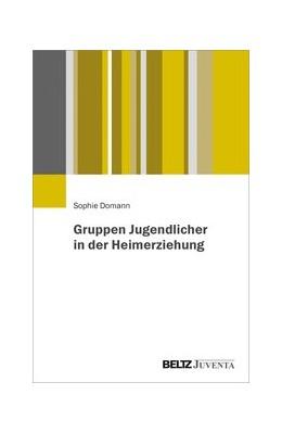 Abbildung von Domann   Gruppen Jugendlicher in der Heimerziehung   1. Auflage   2020   beck-shop.de