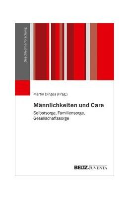 Abbildung von Dinges | Männlichkeiten und Care | 2020 | Selbstsorge, Familiensorge, Ge...